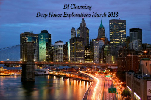 DJ Channing – Deep House Explorations March 2013