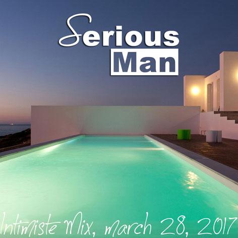 Serious-Man – Intimiste Mix, march 28, 2017